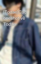 [Todae]Các oneshot về Todae by tuimapdethuong