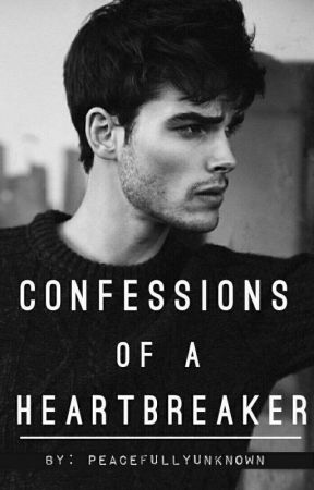 Confession of a Heartbreaker by PeacefullyUnknown