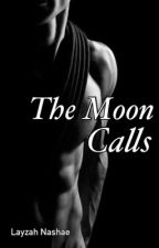 The Moon Calls (rewritten) by Layzah_nashae
