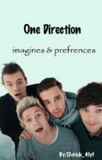 One Direction  : imagines and preferences by 1Dchick_4lyf