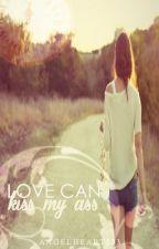 Love Can Kiss My Ass by angelheart233
