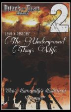The Underground Thug's Wifeᵀᴹ (Levixreader) >>ON HOLD!!<< by DatInsaneKitty