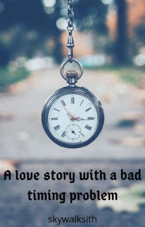 A Love Story With A Bad Timing Problem (Terminée) by skywalksith