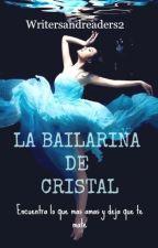 La Bailarina De Cristal #1 by writersandreaders2