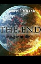 THE END escape or die by cominlikeudeaf