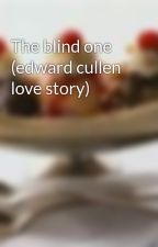 The blind one (edward cullen love story) by icecream0123456789