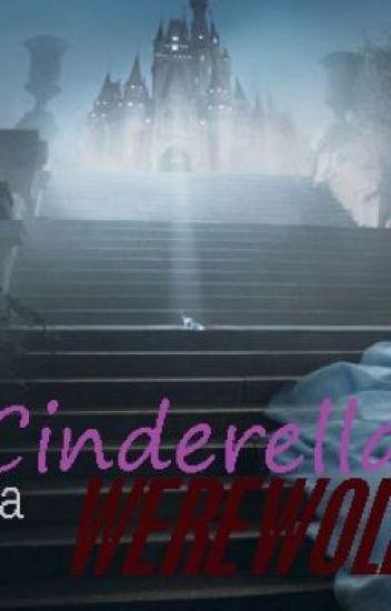 ....CINDERELLA IS A WEREWOLF....