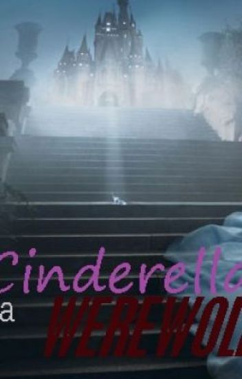 ....CINDERELLA IS A WEREWOLF....