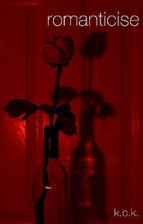 romanticise by kennedyblaise