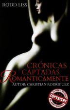 Crónicas Captadas Romanticamente by RoddLiss