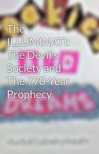 The ILLUMINATI: The Devil's Society and  The 770-Year Prophecy by CoooookiesAndDreams