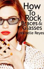 how to rock braces and glasses. by MichieReyes