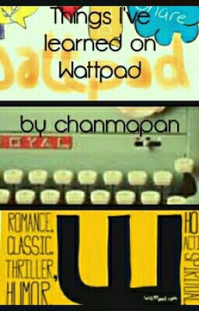 Things I've learned On Wattpad by chanmapan