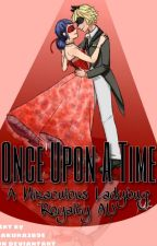 Once Upon a Time: Miraculous Ladybug Royalty AU by ladybugsanddemigods