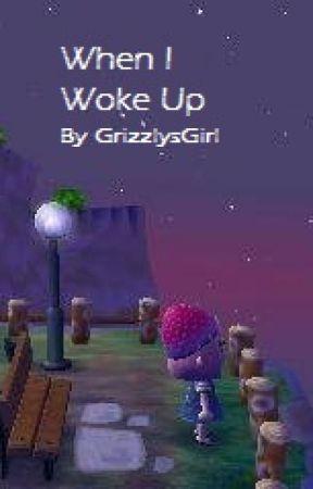 When I Woke Up by GrizzlysGirl