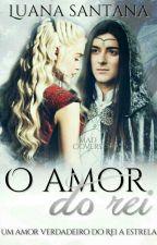 O amor do rei by LuanaSantana98