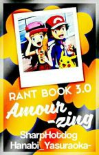 Amourzing: Rant book 3.0 by SharpHotdog15