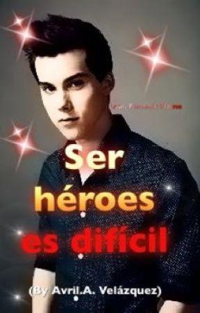 Ser héroes es difícil  by AvrilaAndreaVelazque