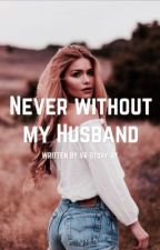 Never without my Husband! *Pausiert* by VR-Story-AY