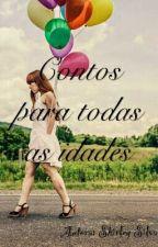 CONTOS PARA TODAS AS IDADES by ShirleySilva345