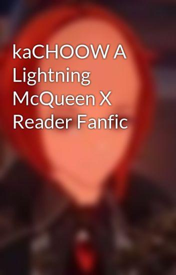 Kachoow A Lightning Mcqueen X Reader Fanfic Hffyewy Wattpad