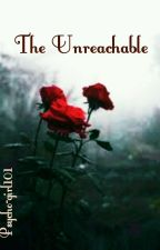 THE UNREACHABLE ( On Hold)  by psycho-girl101