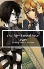 The light behind your eyes [Laughing Jack x Reader]#TeaAward2018 #iceSplinters19 by ___SHINE___