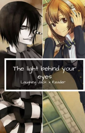 The light behind your eyes [Laughing Jack x Reader]#TeaAward2018 #iceSplinters19