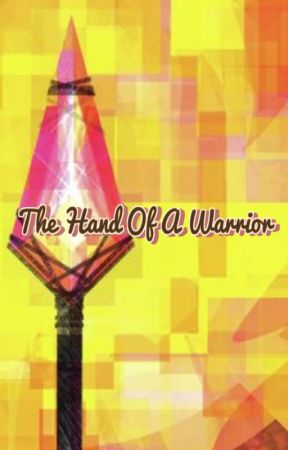 The Hand Of A Warrior by galaxytaywriter