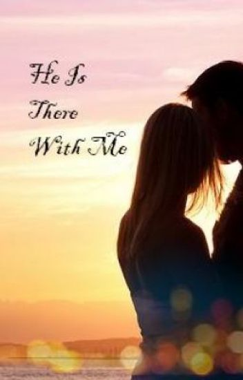 He Is There With Me