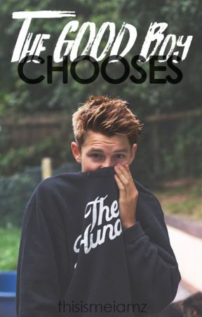 The Good Boy Chooses [Wattys2017] by thisismeiamz