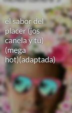 el sabor del placer (jos canela y tu) (mega hot)(adaptada) by dannadecanelac227