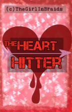 The Heart Hitter (Completed) by TheGirlInBraids