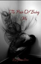 The Pain Of Being Me by GloriousBone