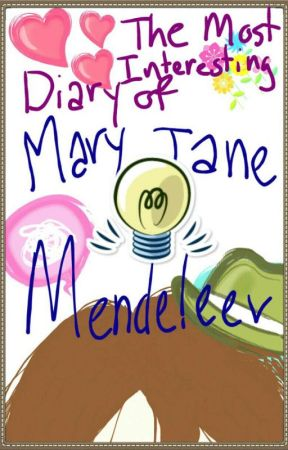 The Most Interesting Diary Of Mary J. Mendeleev by ThatRedhead05