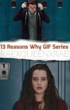 13 Reasons Why GIF Series by RaexQueenxRae