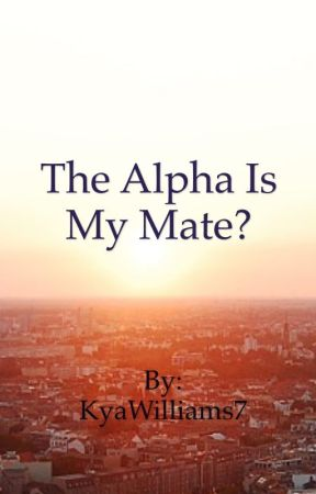 The Alpha is my mate? by KyaWilliams7