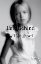 Left behind  by haleightwd