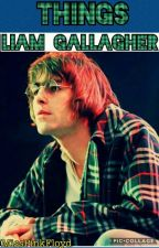Things Liam Gallagher (6) by MissPinkFloyd