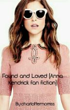 Found and Loved (Anna Kendrick Fan Fiction) by chAnnakend47