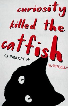 Curiosity Killed The Catfish by superjelly