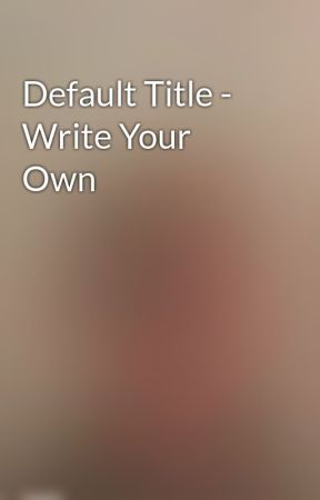 Default Title - Write Your Own by 16cupcakeunicorn