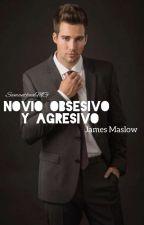Novio obsesivo y agresivo *ADAPTADA Y TERMINADA* -James Maslow. by SamanthaaMG