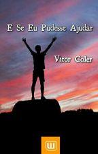 E Se Eu Pudesse Ajudar by VitorColer