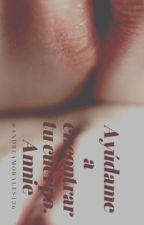 Ayúdame a encontrar tu cuerpo, Annie. by AndreaMorales136