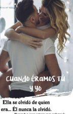 Cuando Éramos Tú Y Yo by MariNana26