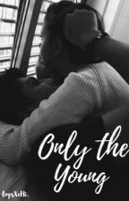 - Only The Young - h.r by OopsXxHi_