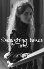 Everything Takes Time (Tom Riddle Fanfiction) by xMrs_xRogers