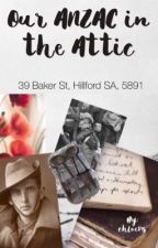 Our ANZAC In The Attic by chloeestella77