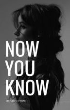 Now You Know (Camren) by MISSMOVeyonce